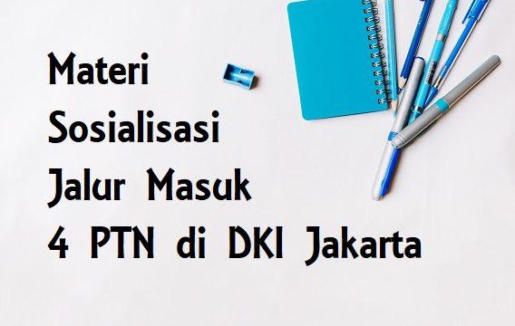 Materi Sosialisasi Jalur Masuk 4 PTN Jakarta